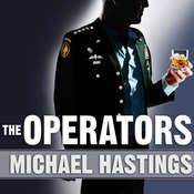 The Operators: The Wild and Terrifying Inside Story of Americas War in Afghanistan Audiobook, by Michael Hastings