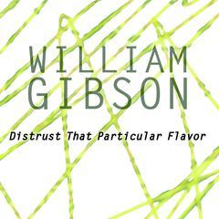 Distrust That Particular Flavor Audiobook, by William Gibson