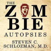 The Zombie Autopsies: Secret Notebooks from the Apocalypse Audiobook, by Steven C. Schlozman