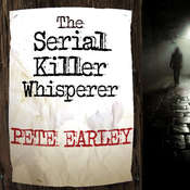 The Serial Killer Whisperer: How One Mans Tragedy Helped Unlock the Deadliest Secrets of the Worlds Most Terrifying Killers Audiobook, by Pete Earley