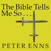 The Bible Tells Me So: Why Defending Scripture Has Made Us Unable to Read It Audiobook, by Peter Enns