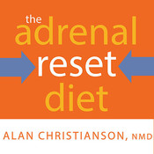 The Adrenal Reset Diet: Strategically Cycle Carbs and Proteins to Lose Weight, Balance Hormones, and Move from Stressed to Thriving, by Alan Christianson