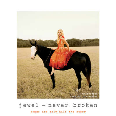 Never Broken: Songs Are Only Half the Story Audiobook, by Jewel