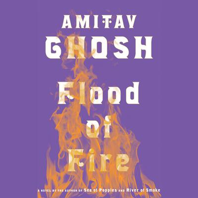 Flood of Fire Audiobook, by Amitav Ghosh