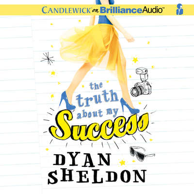 The Truth About My Success Audiobook, by Dyan Sheldon