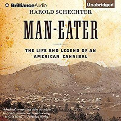Man-Eater: The Life and Legend of an American Cannibal Audiobook, by Harold Schechter