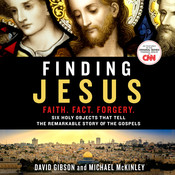 Finding Jesus: Faith. Fact. Forgery.: Six Holy Objects That Tell the Remarkable Story of the Gospels Audiobook, by David Gibson, Michael McKinley