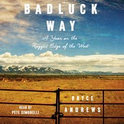 Badluck Way: A Year on the Ragged Edge of the West, by Bryce Andrews