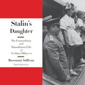 Stalin's Daughter: The Extraordinary and Tumultuous Life of Svetlana Alliluyeva, by Rosemary Sullivan