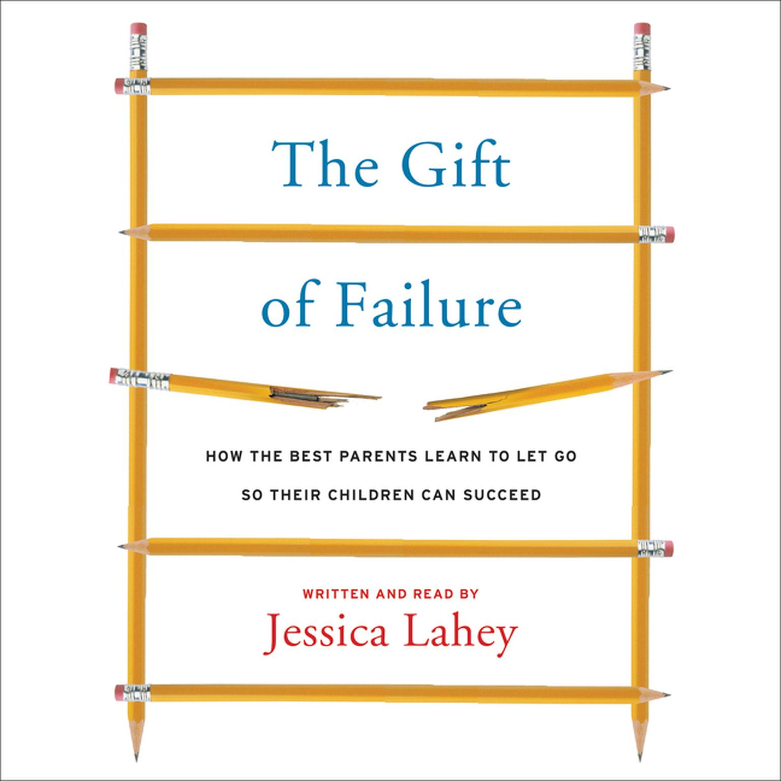 Printable The Gift of Failure: How the Best Parents Learn to Let Go So Their Children Can Succeed Audiobook Cover Art