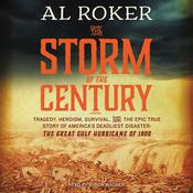 The Storm of the Century: Tragedy, Heroism, Survival, and the Epic True Story of America's Deadliest Natural Disaster—the Great Gulf Hurricane of 1900, by Al Roker