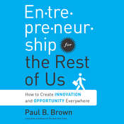 Entrepreneurship for the Rest of Us: How to Create Innovation and Opportunity Everywhere Audiobook, by Paul B. Brown