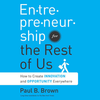 Entrepreneurship for the Rest Us: How to Create Innovation and Opportunity Everywhere Audiobook, by