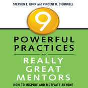 9 Powerful Practices of Really Great Mentors: How to Inspire and Motivate Anyone Audiobook, by Stephen Kohn, Vincent O'Connell
