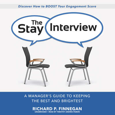 The Stay Interview: A Managers Guide to Keeping the Best and Brightest Audiobook, by Richard P. Finnegan