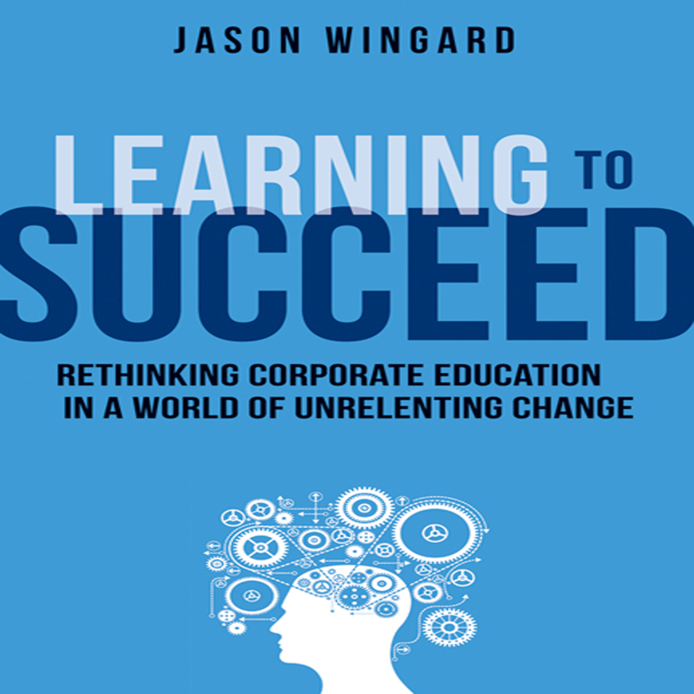 Printable Learning to Succeed: Rethinking Corporate Education in a World of Unrelenting Change Audiobook Cover Art