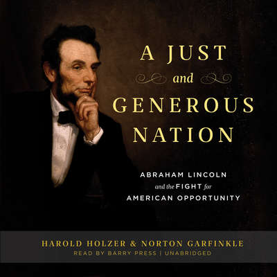 A Just and Generous Nation: Abraham Lincoln and the Fight for American Opportunity Audiobook, by Harold Holzer