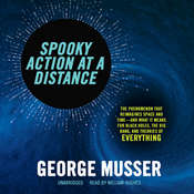 Spooky Action at a Distance: The Phenomenon That Reimagines Space and Time—and What It Means for Black Holes, the Big Bang, and Theories of Everything Audiobook, by George Musser