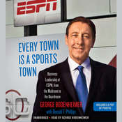 Every Town Is a Sports Town: Business Leadership at ESPN, from the Mailroom to the Boardroom Audiobook, by George Bodenheimer, Donald T. Phillips