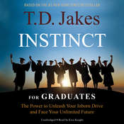 Instinct for Graduates: The Power to Unleash Your Inborn Drive and Face Your Unlimited Future, by T. D. Jake