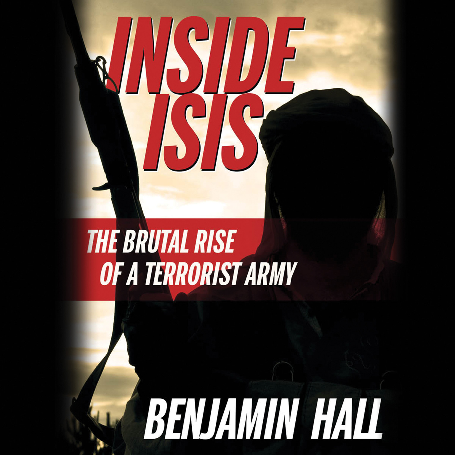 Printable Inside ISIS: The Brutal Rise of a Terrorist Army Audiobook Cover Art