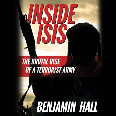Inside ISIS: The Brutal Rise of a Terrorist Army Audiobook, by Benjamin Hall
