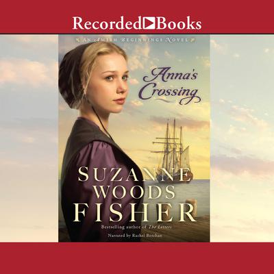 Anna's Crossing: An Amish Beginnings Novel Audiobook, by Suzanne Woods Fisher