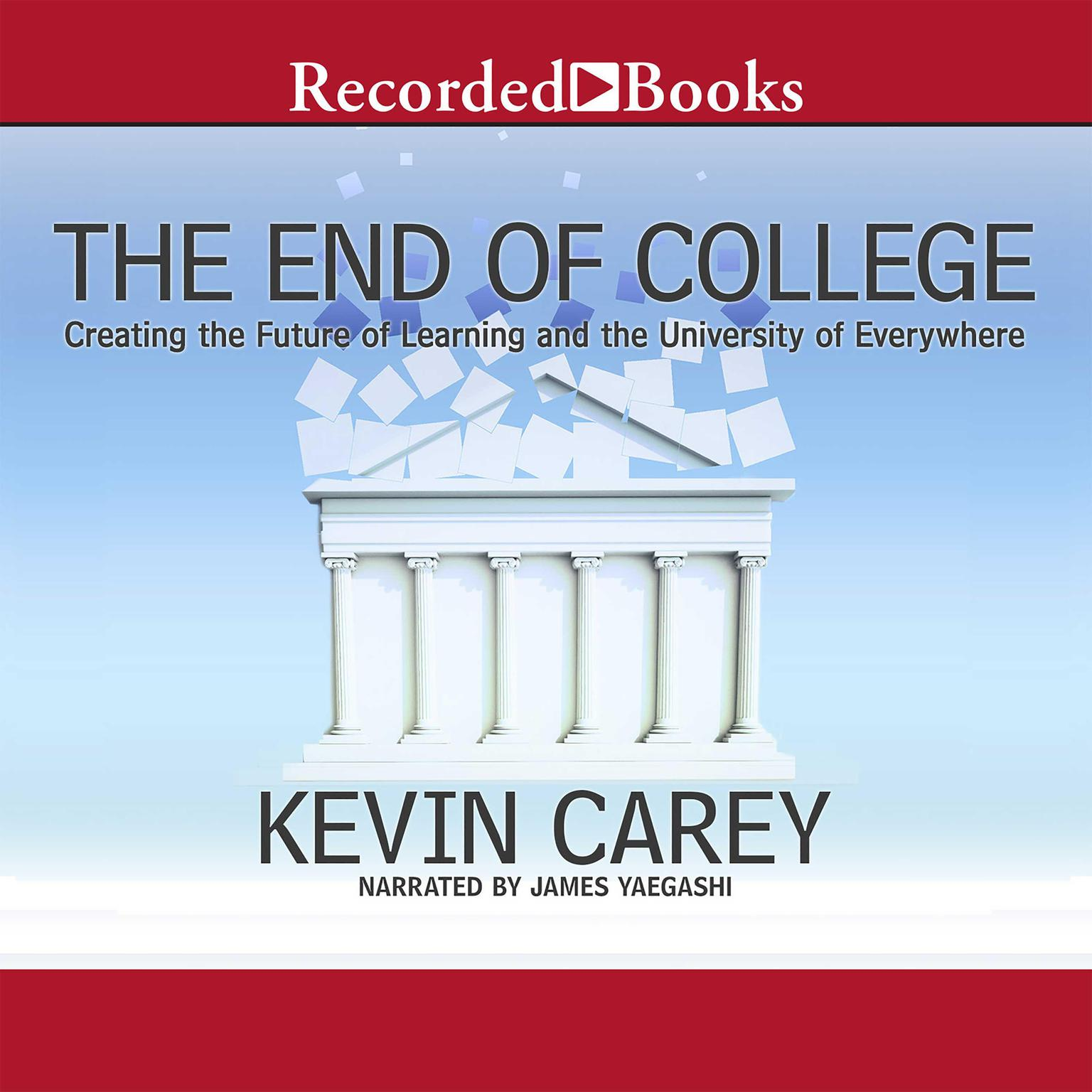 Printable The End of College: Creating the Future of Learning and the University of Everywhere Audiobook Cover Art