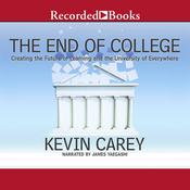 The End of College: Creating the Future of Learning and the University of Everywhere, by Kevin Carey