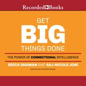 Get Big Things Done: The Power of Connectional Intelligence, by Erica Dhawan, Saj-nicole Joni