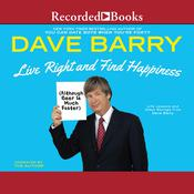 Live Right and Find Happiness (Although Beer Is Much Faster), by Dave Barry