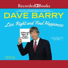 Live Right and Find Happiness (Although Beer Is Much Faster) Audiobook, by Dave Barry