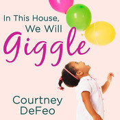 In This House, We Will Giggle: Making Virtues, Love, & Laughter a Daily Part of Your Family Life Audiobook, by Courtney DeFeo