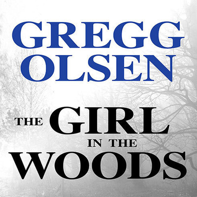 The Girl in the Woods Audiobook, by Gregg Olsen