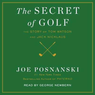 The Secret of Golf: The Story of Tom Watson and Jack Nicklaus Audiobook, by Joe Posnanski