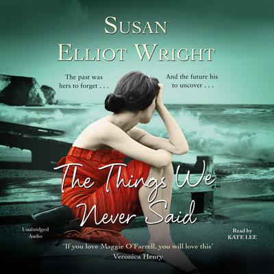 The Things We Never Said Audiobook, by Susan Elliot Wright