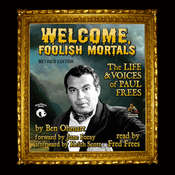 Welcome, Foolish Mortals, Revised Edition: The Life and Voices of Paul Frees Audiobook, by Ben Ohmart