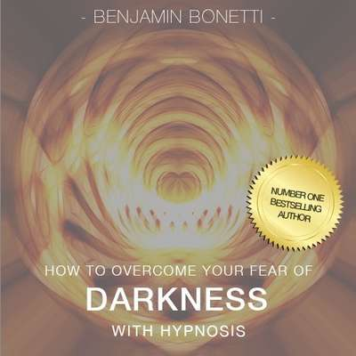 How To Overcome Your Fear Of The Dark with Hypnosis Audiobook, by Benjamin  Bonetti