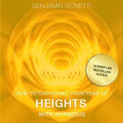 How To Overcome Your Fear Of Heights with Hypnosis Audiobook, by Benjamin  Bonetti