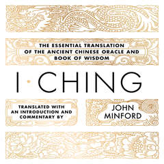 I Ching: The Essential Translation of the Ancient Chinese Oracle and Book of Wisdom Audiobook, by John Minford