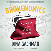Brokenomics: 50 Ways to Live the Dream on a Dime, by Dina Gachman