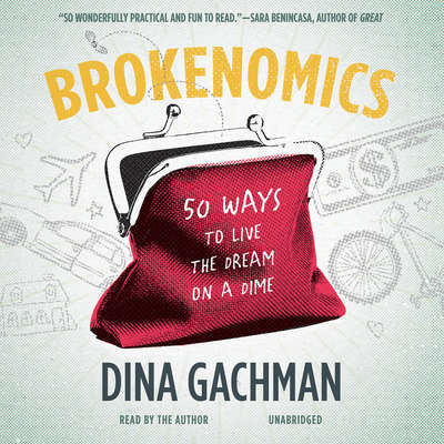 Brokenomics: 50 Ways to Live the Dream on a Dime Audiobook, by Dina Gachman