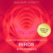 How To Overcome Your Fear Of Birds with Hypnosis Audiobook, by Benjamin  Bonetti