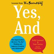 Yes, And: How Improvisation Reverses No, But Thinking and Improves Creativity and Collaboration--Lessons from The Second City Audiobook, by Kelly Leonard, Tom Yorton