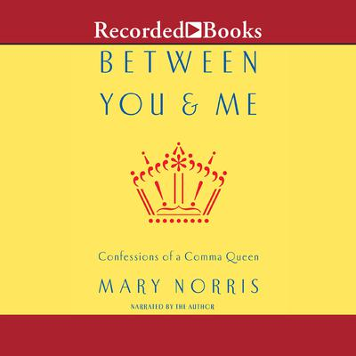 Between You & Me: Confessions of a Comma Queen Audiobook, by Mary Norris
