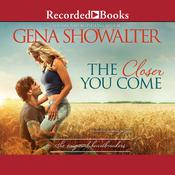The Closer You Come, by Gena Showalter