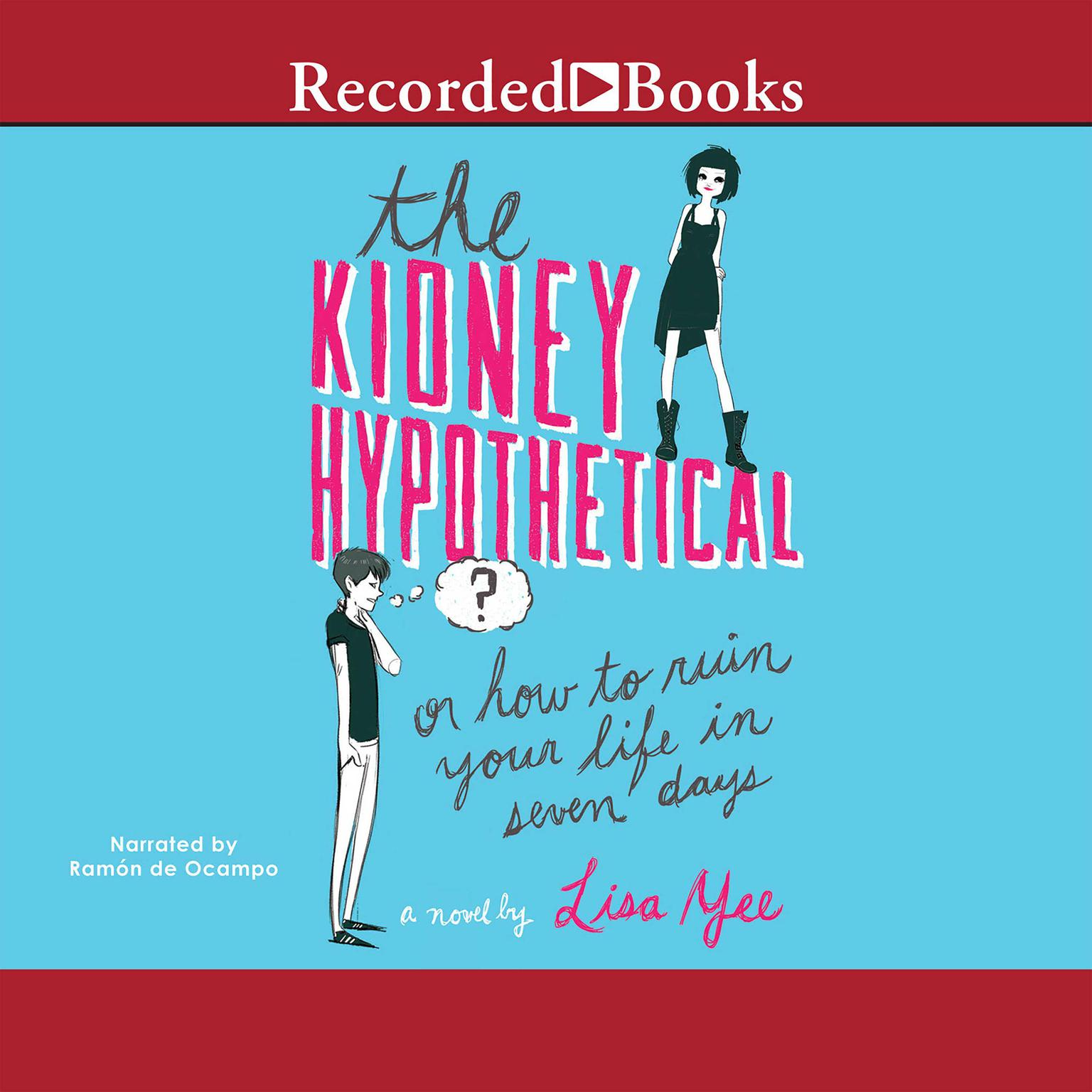 Printable The Kidney Hypothetical, or, How to Ruin Your Life in Seven Days Audiobook Cover Art