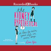 The Kidney Hypothetical, or, How to Ruin Your Life in Seven Days, by Lisa Yee