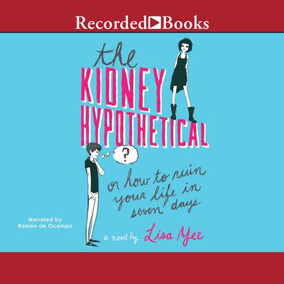 The Kidney Hypothetical, or, How to Ruin Your Life in Seven Days Audiobook, by Lisa Yee