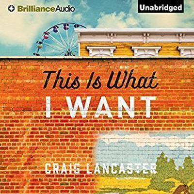 This Is What I Want Audiobook, by Craig Lancaster
